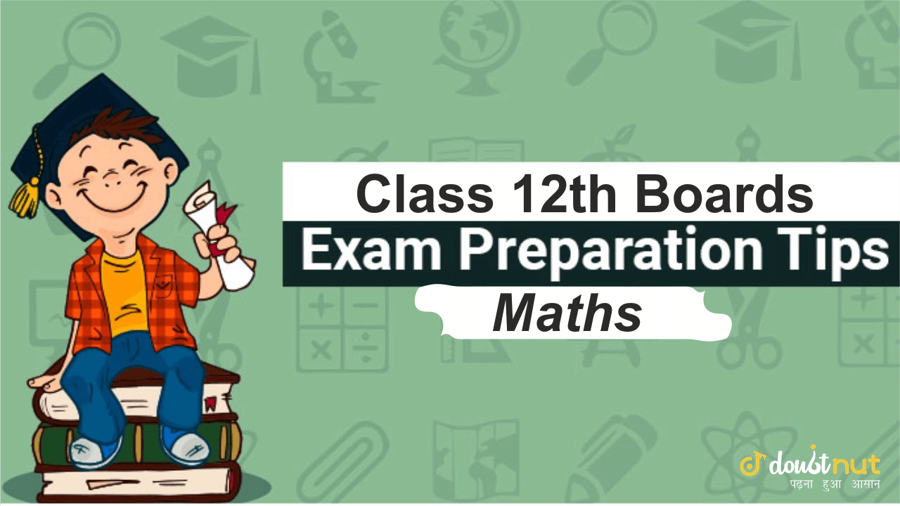 CBSE Class 12 Maths Exam Preparation Tips