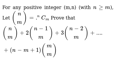 For any positive integer (m,n) (with `ngeqm`), Let `((n),(m)) =.^nC_m` Prove that `((n),(m