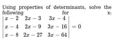 Using properties of determinants, solve the following for x:  ` [x-2, 2x-3, 3x-4],[x-4, 2