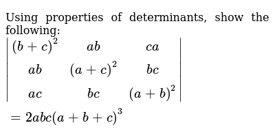 Using properties of determinants, show the following:  `|[(b+c)^2,ab, ca],[ab,(a+c)^2,bc