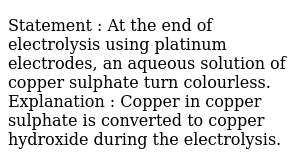 Statement : At the end of electrolysis using platinum