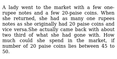 A lady went to the market with a few one-rupee notes and a few 20-paise coins. When she re