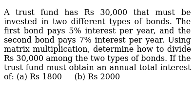 A trust fund has Rs 30,000 that   must be invested in two different types of bonds. The f
