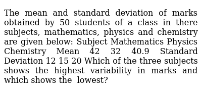 The mean and standard deviation of marks obtained by 50 students of a   class in there su