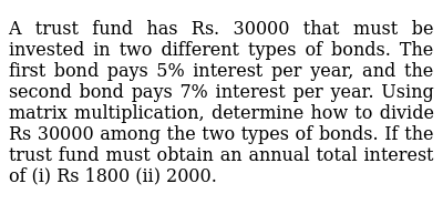 A trust fund has Rs. 30000   that must be invested in two different types of bonds. The f