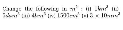 Change the following in  `m^2` : (i) `1 km^3` (ii) `5 dam^3` (iii) `4hm^3` (iv)  `1500 c