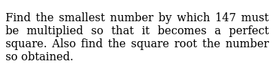 Find the smallest number by which 147 must be   multiplied so that it becomes a perfect s