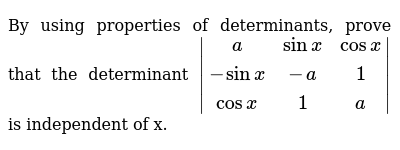By using properties of determinants, prove that the determinant ` (a,sin x,cos x),(-sin x,