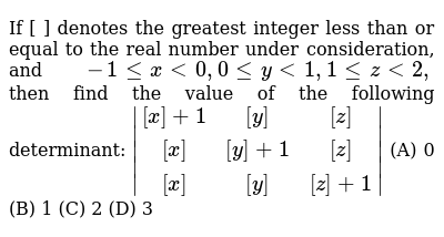 If [`` ] denotes the greatest integer less than or equal to the real number   under co