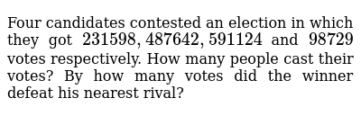 Four candidates contested an election in which they got `2 3 1 598, 4 87 642, 591 124`  an