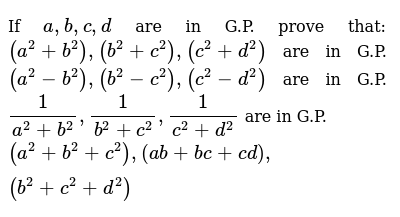 If `a ,b ,c ,d` are in G.P. prove that: `(a^2+b^2),(b^2+c^2),(c^2+d^2)` are in   G.P. `(a