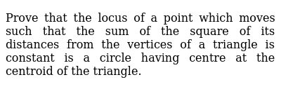 Prove that the locus of a point which moves such   that the sum of the square of its dist