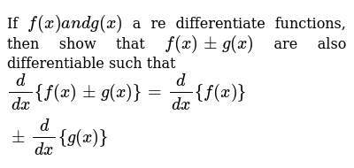 If `f(x)a n dg(x)` a re differentiate functions, then show that `f(x)+-g(x)` are also di