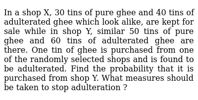 In a shop X, 30 tins of pure ghee and 40 tins of adulterated ghee which look alike, are k