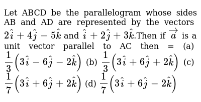 Let ABCD be the parallelogram whose sides AB and AD  are represented by the vectors `2 hat