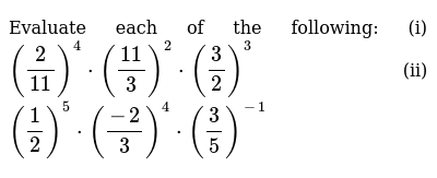 Evaluate each of the following: (i)`(2/(11))^4*((11)/3)^2*(3/2)^3`   (ii)`(1/2)^5*((-2)