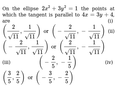 On the ellipse `2x^2 + 3y^2 = 1` the points at which the tangent is parallel to `4x = 3y
