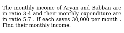 The monthly income of Aryan and Babban are in ratio 3:4 and their monthly expenditure are