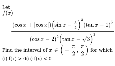 Let `f(x) = ((cosx+|cosx|)(sinx - 3/2)^3 (tanx-1)^5)/((cosx-2)^2(tanx-sqrt(3))^3)` Find th