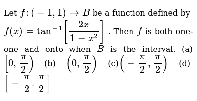 Let `f:(-1,1)rarrB` be a function defined by `f(x)=tan^(-1)[(2x)/(1-x^2)]` . Then `f`