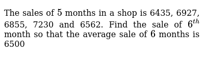 The sales of `5` months in a shop is 6435, 6927, 6855, 7230 and 6562. Find the sale of `6^