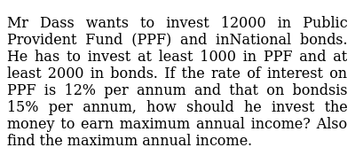 Mr Dass wants to invest 12000 in Public Provident Fund (PPF) and inNational bonds. He has