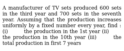 A manufacturer of TV sets produced 600 sets in the third year and 700   sets in the seven