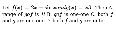 Let `f(x)=2x-sinxa n dg(x)=x3` . Then  A. range of `gof` is `R`  B.  `gof` is one-on