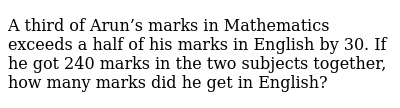 A third of   Arun's marks in Mathematics exceeds a half of his marks in English by 30. If