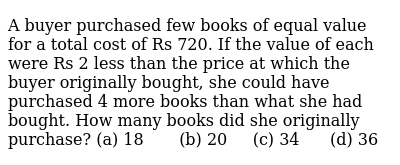 A buyer   purchased few books of equal value for a total cost of Rs 720. If the value