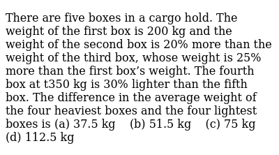 There are five   boxes in a cargo hold. The weight of the first box is 200 kg and the wei