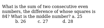 What is the sum of two consecutive even numbers,   the difference of whose squares is 84?