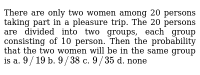 There are only two women among 20 persons taking part in a pleasure   trip. The 20 perso