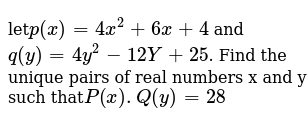 let`p(x)=4x^2+6x+4` and `q(y)=4y^2-12Y+25`. Find the unique pairs of real numbers x and y