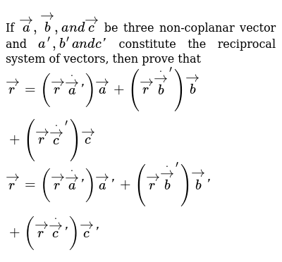 If ` vec a , vec b ,a n d vec c` be three non-coplanar   vector and `a^(prime),b^(prime)a