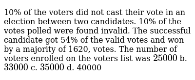 10% of the voters did not cast their vote in an election between two   candidates. 10% of