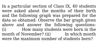 In a particular section of Class IX, 40 students   were asked about the months of their b