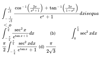 `int_(-1/(sqrt(3)))^(1/(sqrt(3)))(cos^(-1)((2x)/(x^2+1))+tan^(-1)((2x)/(1=x^2)))/(e^x+1)dx