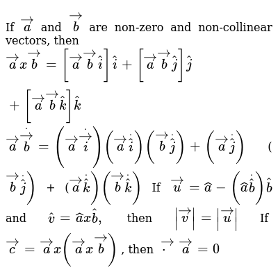 If ` vec a` and ` vec b` are non-zero and non-collinear vectors, then  ` vec ax vec b=[ ve