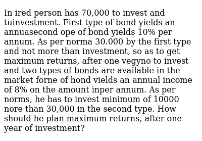 In ired person has 70,000 to invest and tuinvestment. First type of bond yields an annuase