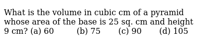 What is the   volume in cubic cm of a pyramid whose area of the base is 25 sq. cm and