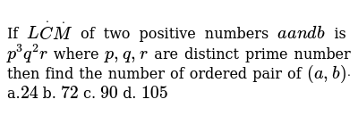 If `LdotCdotM` of two   positive numbers `aa n db` is `p^3q^2r` where `p ,q ,r` are