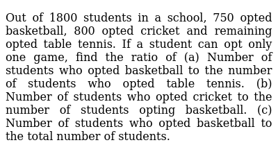 Out of 1800 students in a school, 750 opted basketball, 800 opted   cricket and remaining