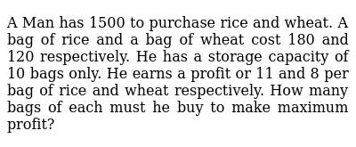 A Man has 1500 to purchase rice and wheat. A bag of rice and a bag of wheat cost 180 and