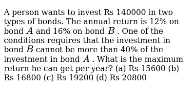 A person   wants to invest Rs 140000 in two types of bonds. The annual return is 12% on
