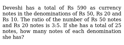 Deveshi has a total of Rs 590 as currency notes in   the denominations of Rs 50, Rs 20 an