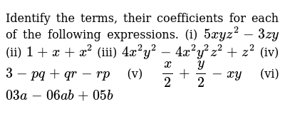 Identify the terms, their coefficients for each of the following expressions. (i) `5xyz^2-