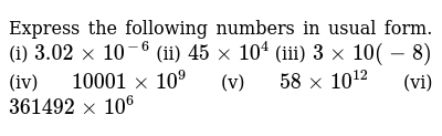 Express the following numbers in usual form. (i)  `3.02 xx 10^-6` (ii) `45 xx 10^4`  (iii)