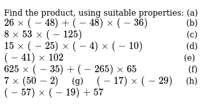 Find the product, using suitable properties: (a) `26 xx (-48) + (-48) xx (-36)`     (b)  `