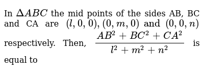 In   `DeltaABC` the mid points of the sides AB, BC and CA are  `(l, 0, 0), (0, m, 0) and (